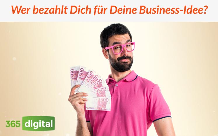 Wer bezahlt Dich für Deine Business-Idee?